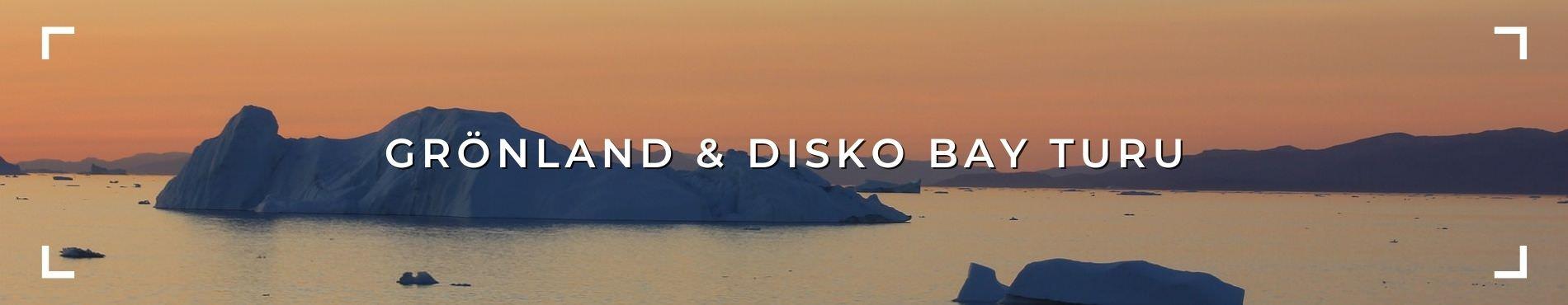 GRÖNLAND & DISKO BAY TURU